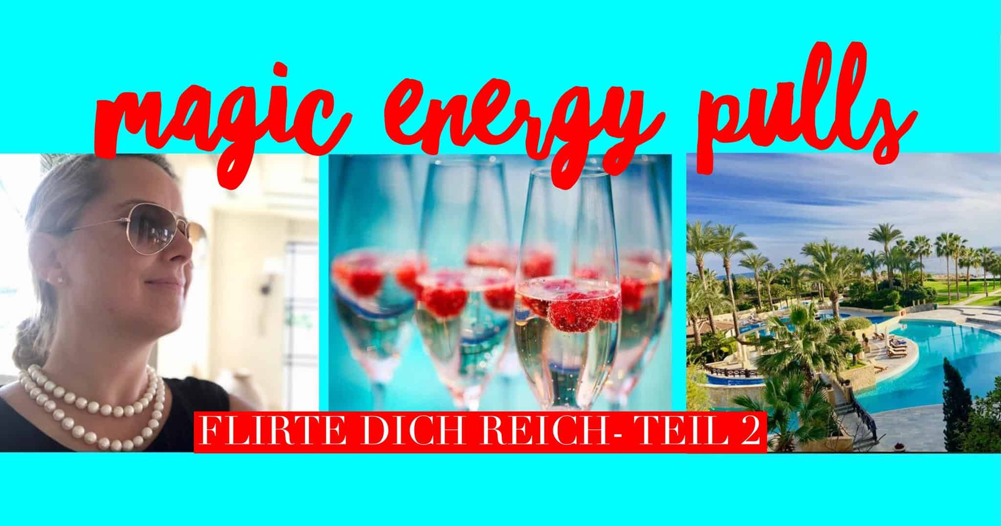 magic energy pulls Flirte dich Reich Teil 2